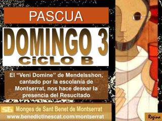 El  Veni Domine  de Mendelsshon, cantado por la escolan a de Montserrat, nos hace desear la presencia del Resucitado