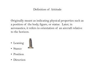 Definition of Attitude  Originally meant as indicating physical properties such as a position of the body, figure, or st