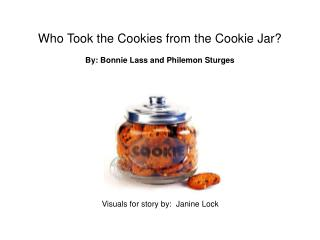 Who Took the Cookies from the Cookie Jar? By: Bonnie Lass and Philemon Sturges