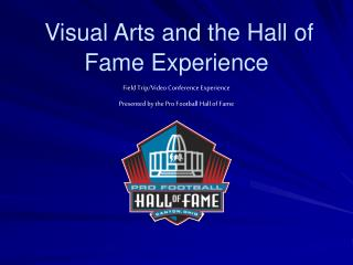 Visual Arts and the Hall of      Fame Experience