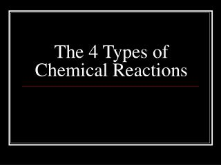 The 4 Types of  Chemical Reactions