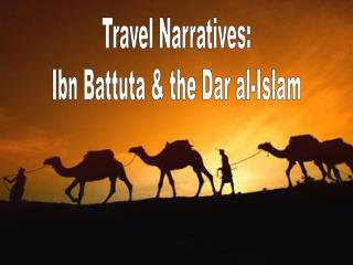 Travel Narratives: Ibn Battuta & the Dar al-Islam