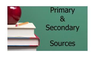 Primary Sources are ORIGINAL materials.