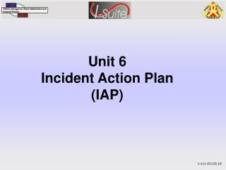 Unit 6 Incident Action Plan (IAP)