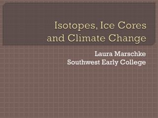 Isotopes, Ice Cores  and Climate Change