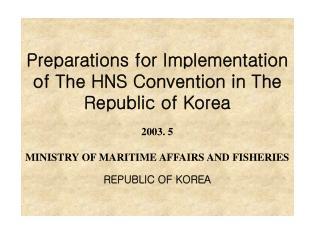 Preparations for Implementation of The HNS Convention in The Republic of Korea