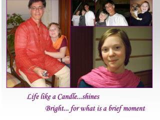 Life like a Candle.. .shines