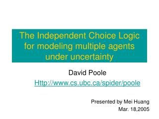The Independent Choice Logic for modeling multiple agents under uncertainty