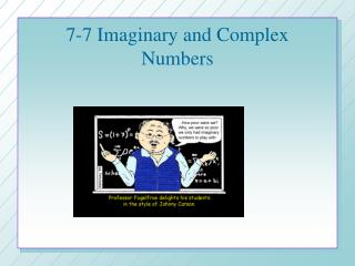 7-7 Imaginary and Complex Numbers