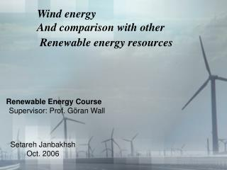 Wind energy   And comparison with other  Renewable energy resources
