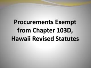 Procurements Exempt from Chapter 103D, Hawaii Revised Statutes