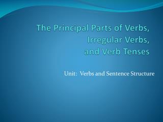 The Principal Parts of Verbs, Irregular Verbs,  and Verb Tenses