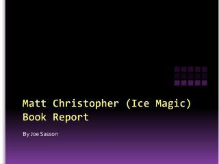 Matt Christopher (Ice Magic) Book Report