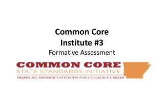Common Core  Institute #3 Formative Assessment