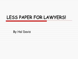 LESS PAPER FOR LAWYERS!