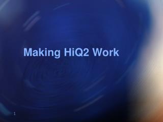 Making HiQ2 Work