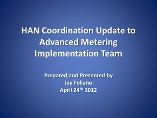 HAN Coordination Update to Advanced Metering Implementation Team