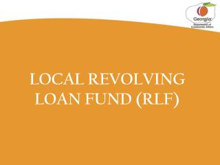LOCAL REVOLVING LOAN FUND (RLF)