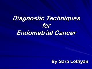 Diagnostic Techniques  for  Endometrial Cancer