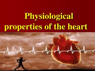 Physiological properties of the heart