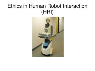 Ethics in Human Robot Interaction (HRI)