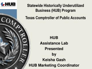 HUB  Assistance Lab Presented  by Keisha Gash HUB Marketing Coordinator