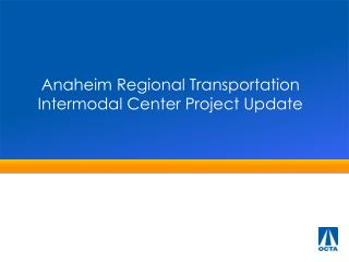 Anaheim Regional Transportation Intermodal Center Project Update