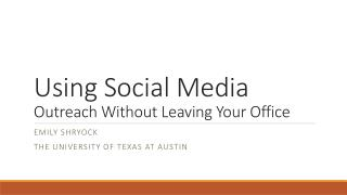 Using Social Media  Outreach  Without Leaving Your  Office