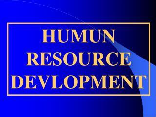 HUMUN RESOURCE DEVLOPMENT