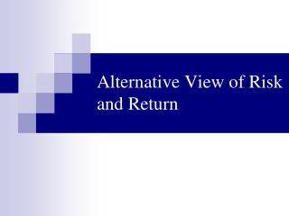 Alternative View of Risk and Return