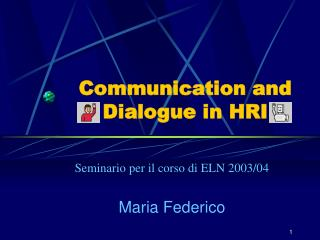 Communication and Dialogue in HRI