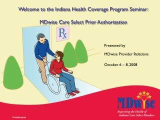 Welcome to the Indiana Health Coverage Program Seminar: MDwise Care Select Prior Authorization