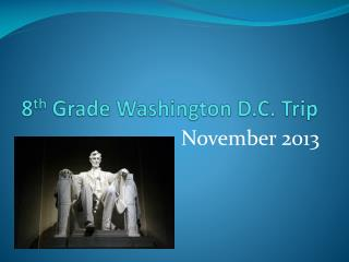 8 th  Grade Washington D.C. Trip