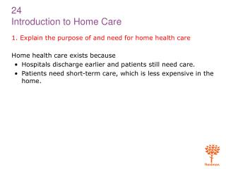 1. Explain the purpose of and need for home health care