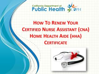 How To  R enew  Y our  Certified Nurse Assistant ( cna ) Home Health Aide ( hha ) Certificate