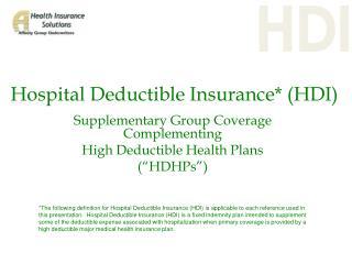 Hospital Deductible Insurance* (HDI)