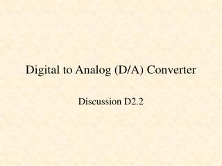 Digital to Analog (D/A) Converter