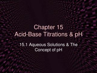 Chapter 15 Acid-Base Titrations & pH