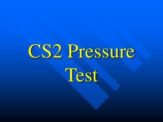 CS2 Pressure Test