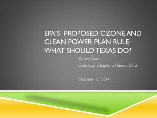 EPA�s  PROPOSED OZONE AND CLEAN POWER PLAN RULE: What should  texas  do?