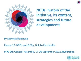 NCDs:  history  of the initiative, its content, strategies and future developments