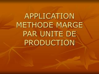 APPLICATION METHODE MARGE PAR UNITE DE PRODUCTION