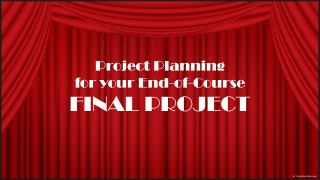 Project Planning for your End-of-Course FINAL PROJECT