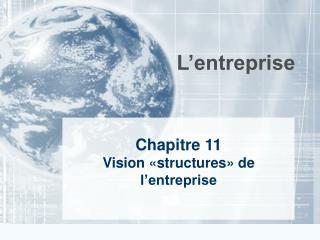 Chapitre 11 Vision  structures  de l entreprise
