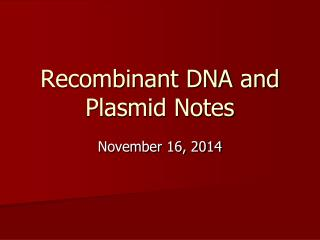 Recombinant DNA and Plasmid Notes