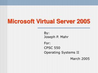 By: Joseph P. Mahr For: CPSC 550 Operating Systems II March 2005