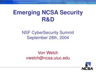 Emerging NCSA Security R&D  NSF CyberSecurity Summit September 28th, 2004