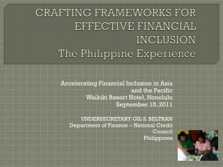 CRAFTING FRAMEWORKS FOR EFFECTIVE FINANCIAL INCLUSION The Philippine Experience