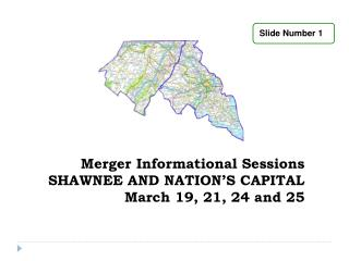 Merger Informational Sessions SHAWNEE AND NATION'S CAPITAL March 19, 21, 24 and 25