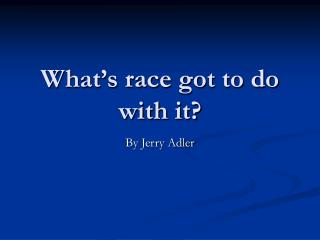 What�s race got to do with it?